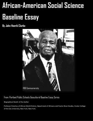 African-American Social Science Baseline Essay, Dr. John Henrik Clarke