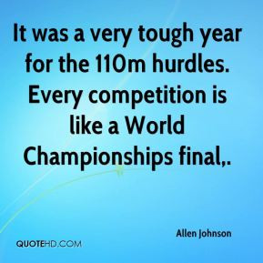 Allen Johnson - It was a very tough year for the 110m hurdles. Every ...