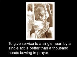 To give service to a single heart-Mahatma Ghandi