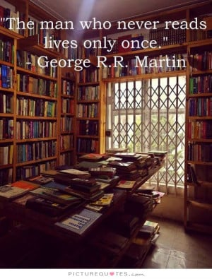 Book Quotes Reading Quotes Live Quotes George R R Martin Quotes