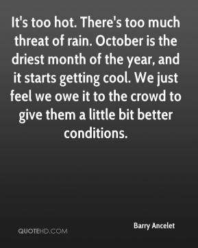Barry Ancelet - It's too hot. There's too much threat of rain. October ...