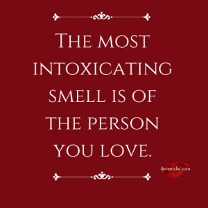 The most intoxicating smell.