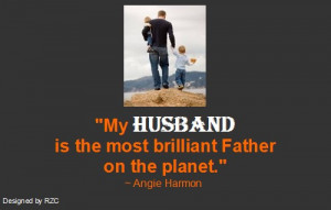 Husband Quotes - My husband is the most brilliant father on the planet ...