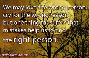 We-may-love-the-wrong-person-cry-for-the-wrong-reason-but-one-thing ...