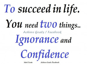 To succeed in life..You need two things..