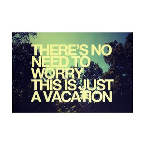 worry this is just a vacation # summer # quotes for more quotes like ...