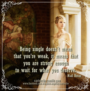 Being single doesn't mean that you're weak, it means that you are ...