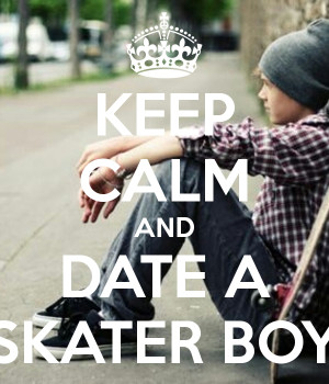 Skater Boy Quotes Calm and date a skater boy