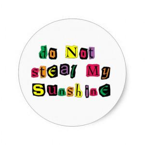 Do Not Steal My Sunshine Round Sticker