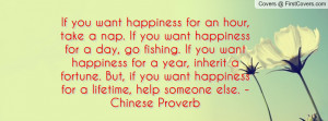 If you want happiness for an hour, take a nap. If you want happiness ...