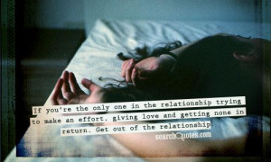 the only one in the relationship trying to make an effort, giving love ...