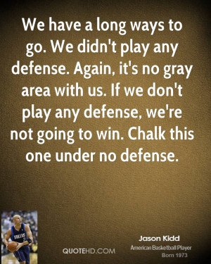 ... any defense, we're not going to win. Chalk this one under no defense