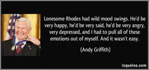 Lonesome Rhodes had wild mood swings. He'd be very happy, he'd be very ...