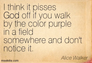 ... walk by the color purple in a field somewhere and don't notice it