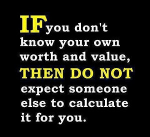 Know your value. Always.