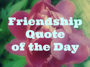 Quote Of The Day - Daily Friendship Quotes