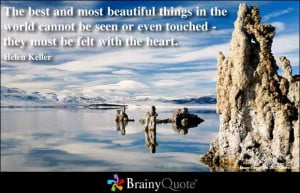 ... even touched - they must be felt with the heart ~ Inspirational Quote