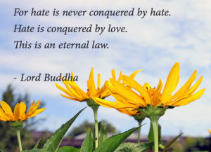 For hate is never conquered by hate.