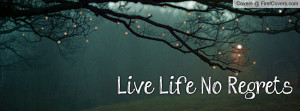 Live Life. No Regrets Profile Facebook Covers