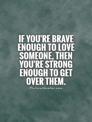 Break Up Quotes Strong Quotes Brave Quotes Get Over It Quotes