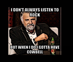 Cowbell The World Most Interesting Man Meme Humor Viral Funny Tee