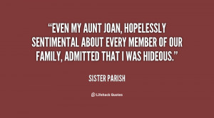 my aunt Joan, hopelessly sentimental about every member of our family ...