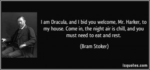 am Dracula, and I bid you welcome, Mr. Harker, to my house. Come in ...