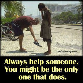 Help someone every chance you get