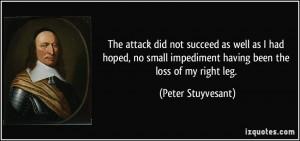 ... impediment having been the loss of my right leg. - Peter Stuyvesant