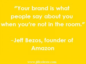 great quote and applicable to personal branding too! What is your ...