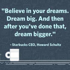 ... , dream bigger. - #Starbucks CEO Howard Schultz #quotes #inspiration