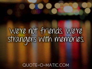 Were not friends were strangers with memories break up quote