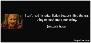 quote-i-can-t-read-historical-fiction-because-i-find-the-real-thing-so ...