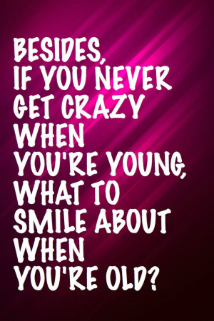 Young And Crazy.