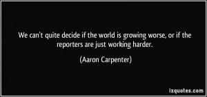 ... worse, or if the reporters are just working harder. - Aaron Carpenter