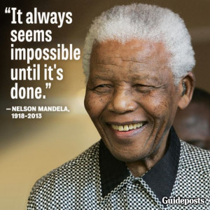 "It always seems impossible till it's done"" -Nelson Mandela."