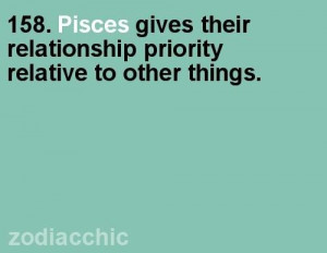 Pisces gives their relationship priority relative to other things ...