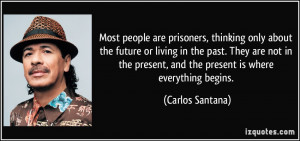 are prisoners, thinking only about the future or living in the past ...