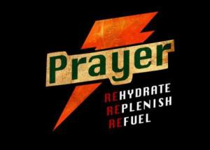 Prayer: Rehydrate, Replenish and Refuel