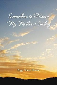 To My Mother In Heaven | somewhere in heaven my mother is smiling be ...