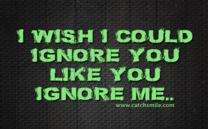 Wish I Could Ignore You Like You Ignore Me.. | All Quotes | Love ...