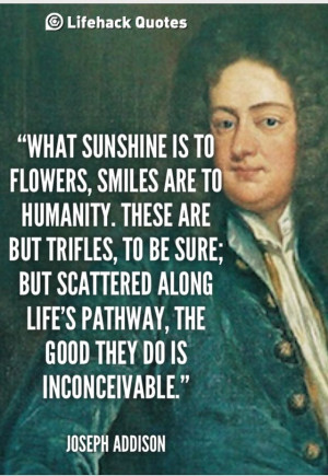 Joseph Addison quote. Smiles.