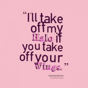 Quotes Picture: i'll take off my halo if you take off your wings