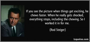 he chews faster when he really gets shocked rod steiger 177155 jpg