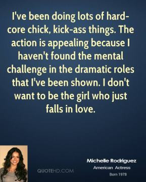 Michelle Rodriguez - I've been doing lots of hard-core chick, kick-ass ...