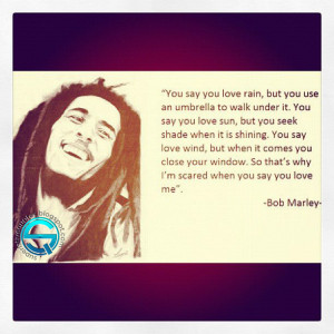 bob marley love quotes you say you love rain