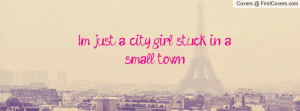 Im just a city girl stuck in a small Profile Facebook Covers