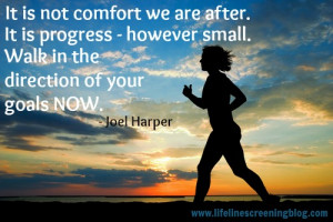 It is not comfort we are after. It is progress. However small. Walk ...