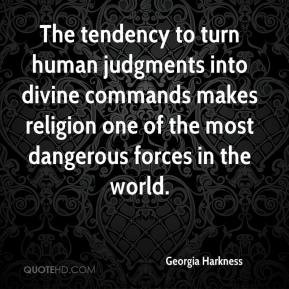 Georgia Harkness - The tendency to turn human judgments into divine ...