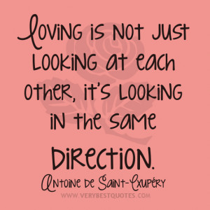 LOVE QUOTES, Loving is not just looking at each other, it's looking ...